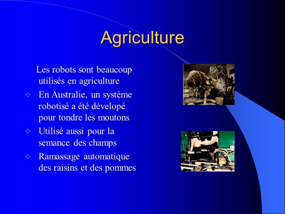 Agriculture Les robots sont beaucoup utilisés en agriculture