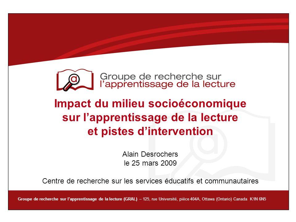 Impact du milieu socioéconomique sur l'apprentissage de la lecture et pistes d'intervention Alain Desrochers le 25 mars 2009 Centre de recherche sur les services éducatifs et communautaires