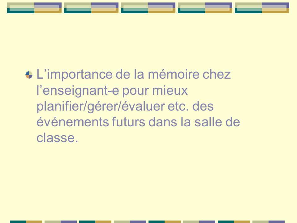 L'importance de la mémoire chez l'enseignant-e pour mieux planifier/gérer/évaluer etc.