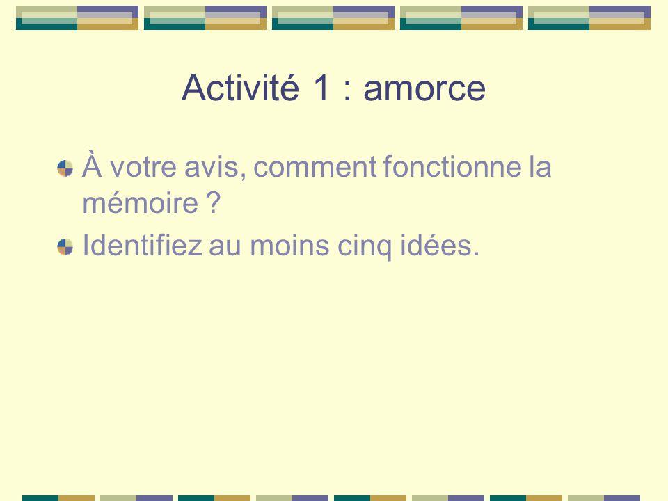 Activité 1 : amorce À votre avis, comment fonctionne la mémoire
