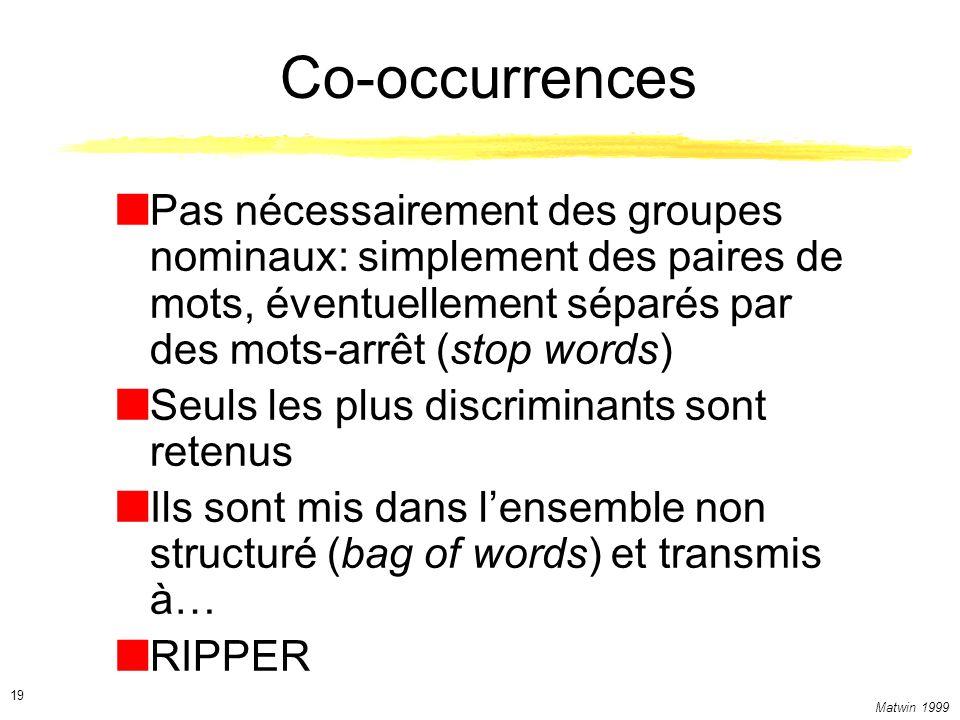 Co-occurrences Pas nécessairement des groupes nominaux: simplement des paires de mots, éventuellement séparés par des mots-arrêt (stop words)