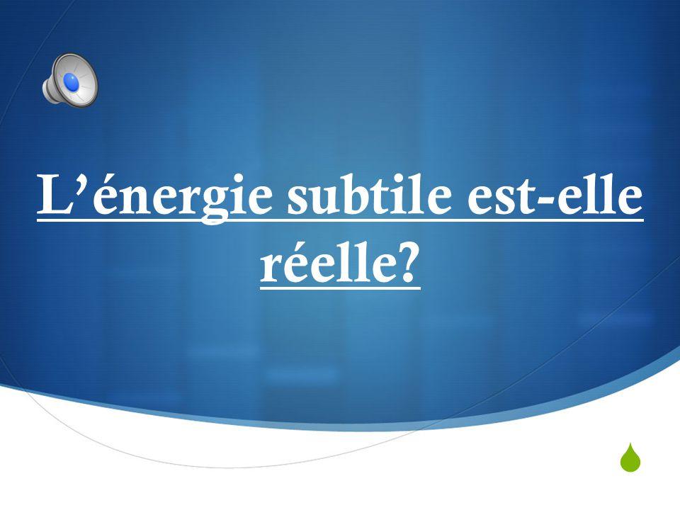L'énergie subtile est-elle réelle