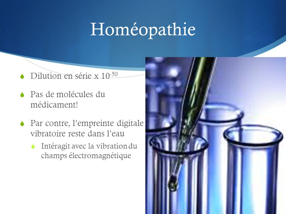 Homéopathie Dilution en série x 10-50 Pas de molécules du médicament!