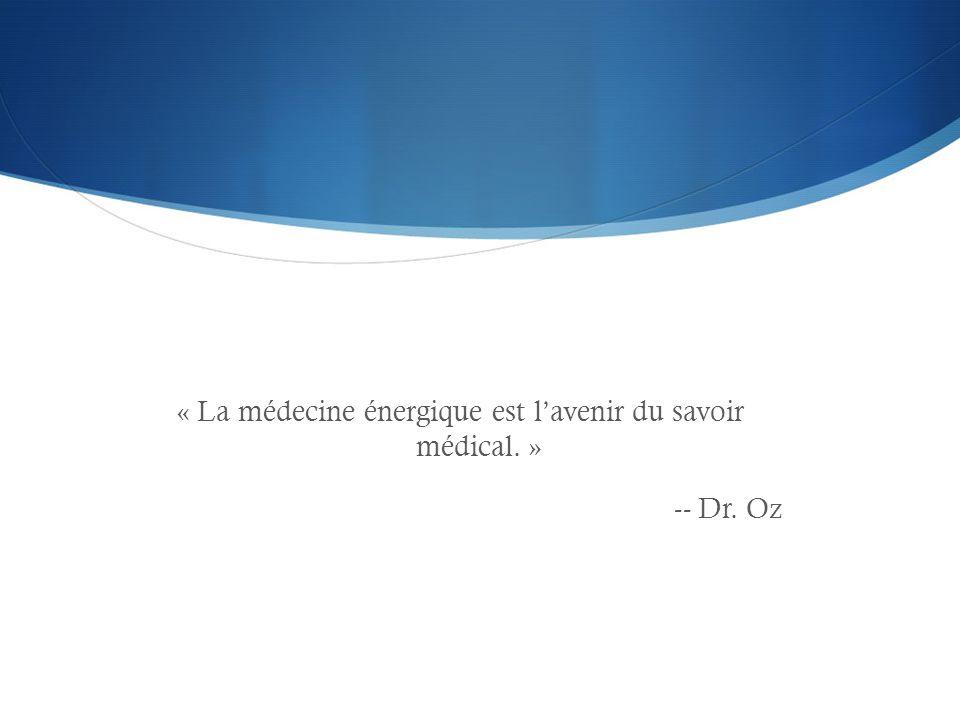 « La médecine énergique est l'avenir du savoir médical. » -- Dr. Oz