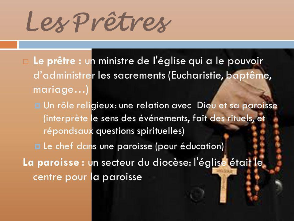 Les Prêtres Le prêtre : un ministre de l église qui a le pouvoir d'administrer les sacrements (Eucharistie, baptême, mariage…)