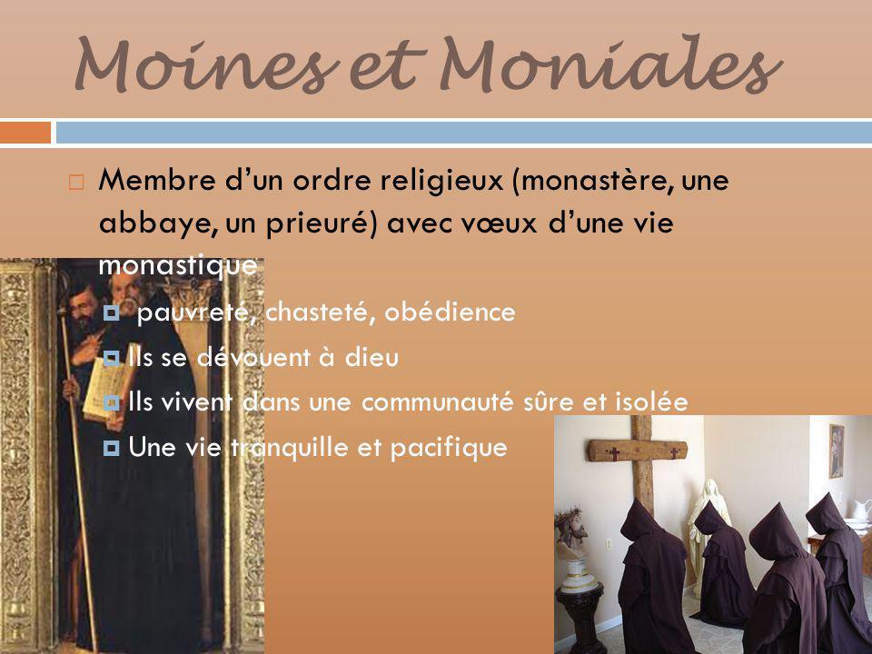 Moines et Moniales Membre d'un ordre religieux (monastère, une abbaye, un prieuré) avec vœux d'une vie monastique.