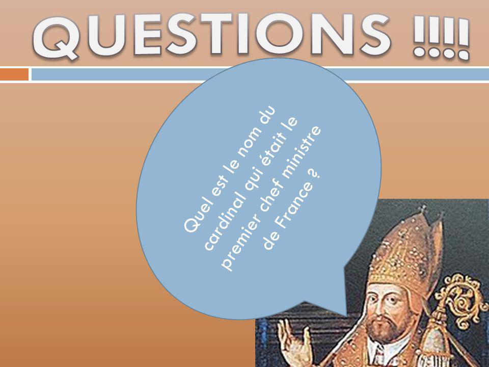 QUESTIONS !!!! Quel est le nom du cardinal qui était le premier chef ministre de France