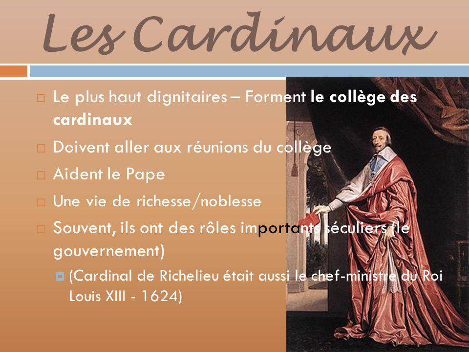 Les Cardinaux Le plus haut dignitaires – Forment le collège des cardinaux. Doivent aller aux réunions du collège.