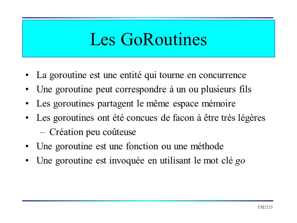 Les GoRoutines La goroutine est une entité qui tourne en concurrence