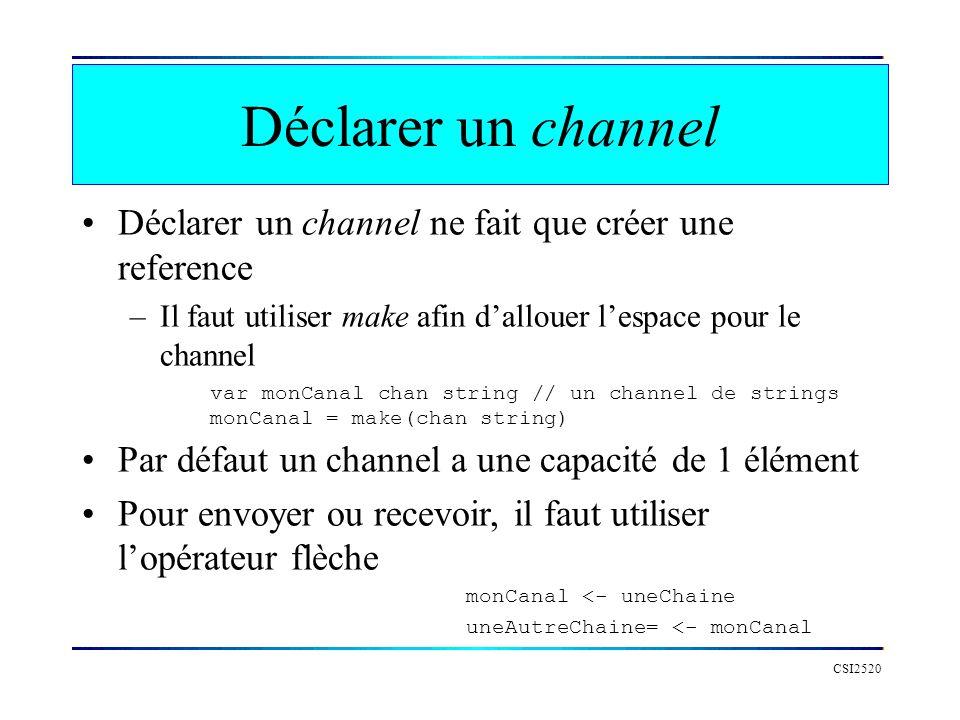 Déclarer un channel Déclarer un channel ne fait que créer une reference. Il faut utiliser make afin d'allouer l'espace pour le channel.