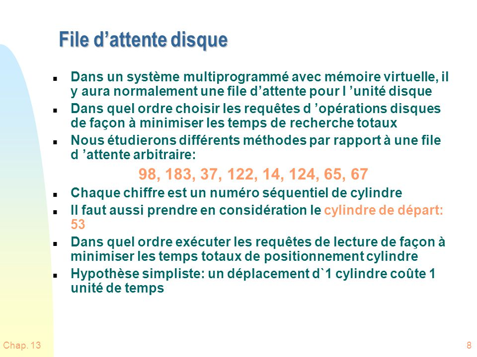 File d'attente disque Dans un système multiprogrammé avec mémoire virtuelle, il y aura normalement une file d'attente pour l 'unité disque.