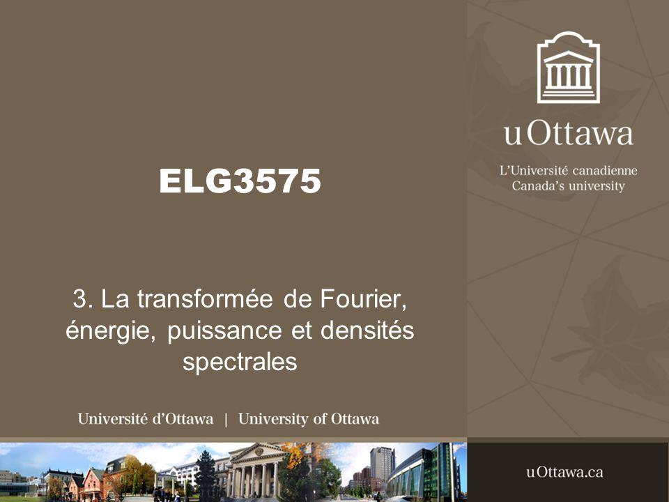 ELG3575 3. La transformée de Fourier, énergie, puissance et densités spectrales