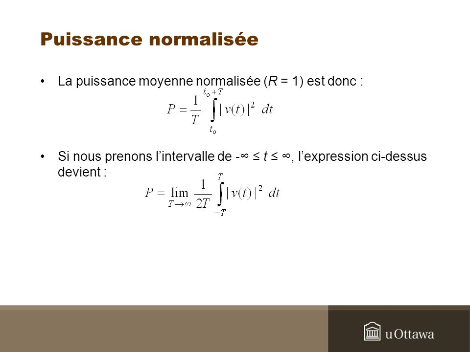 Puissance normalisée La puissance moyenne normalisée (R = 1) est donc : Si nous prenons l'intervalle de -∞ ≤ t ≤ ∞, l'expression ci-dessus devient :