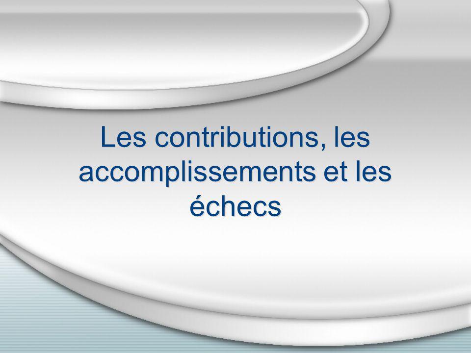 Les contributions, les accomplissements et les échecs