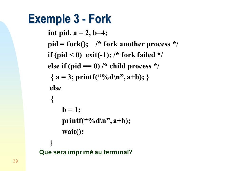 Exemple 3 - Fork int pid, a = 2, b=4;