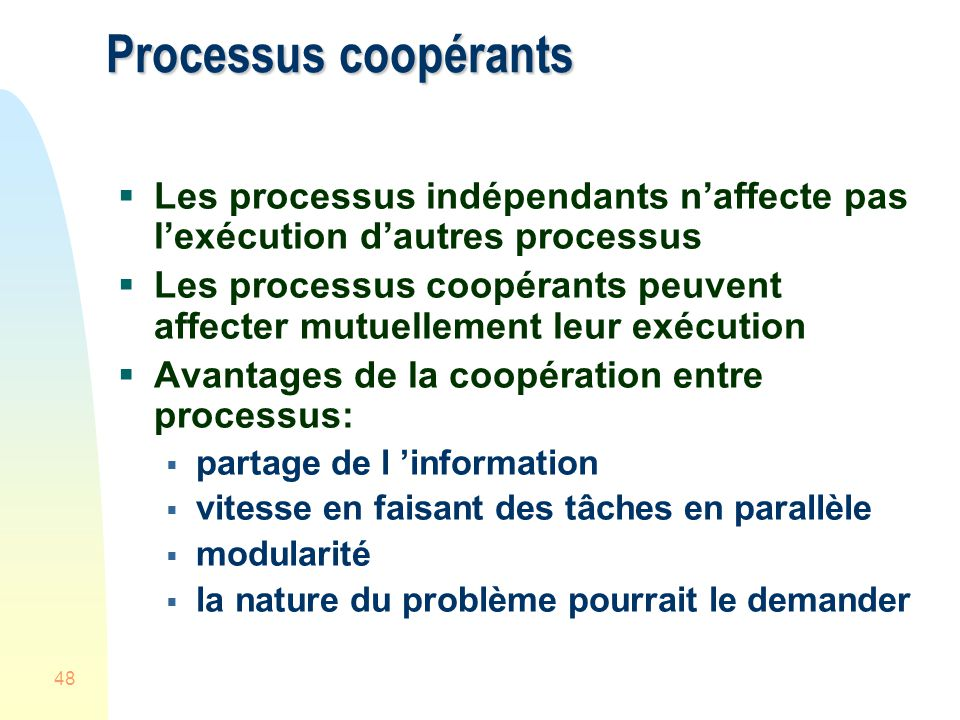 Processus coopérants Les processus indépendants n'affecte pas l'exécution d'autres processus.