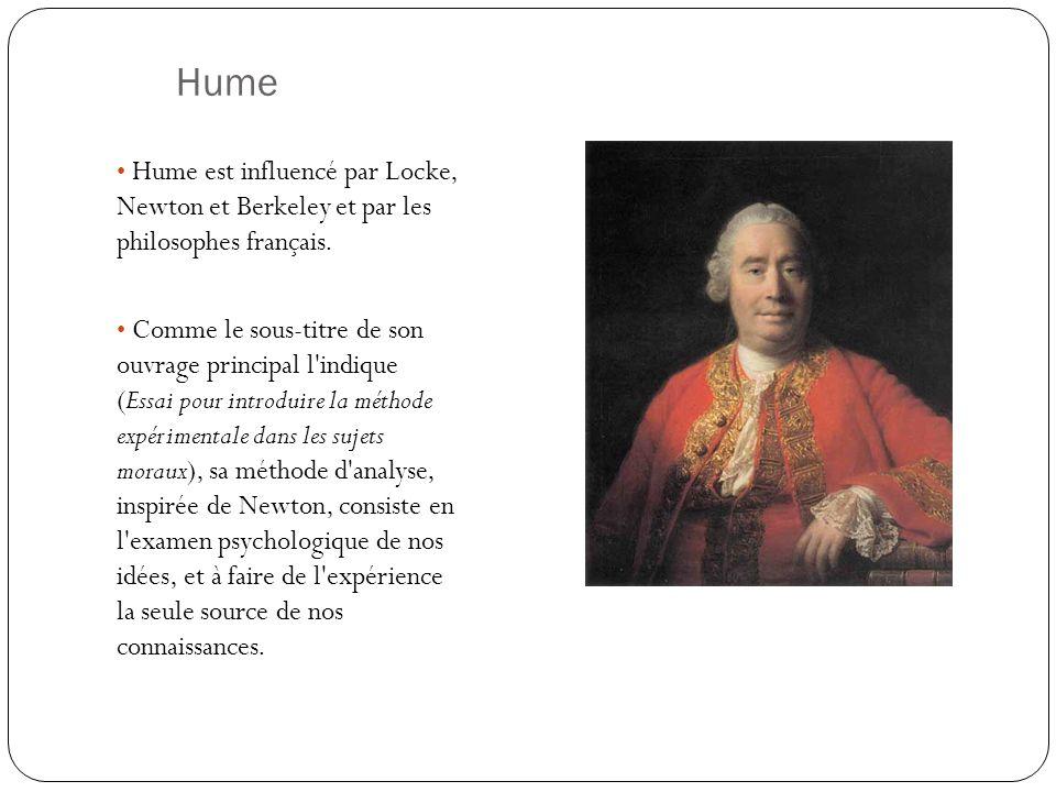 Hume Hume est influencé par Locke, Newton et Berkeley et par les philosophes français.