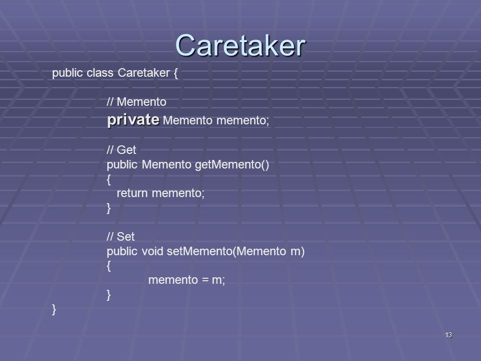 Caretaker public class Caretaker { // Memento private Memento memento;