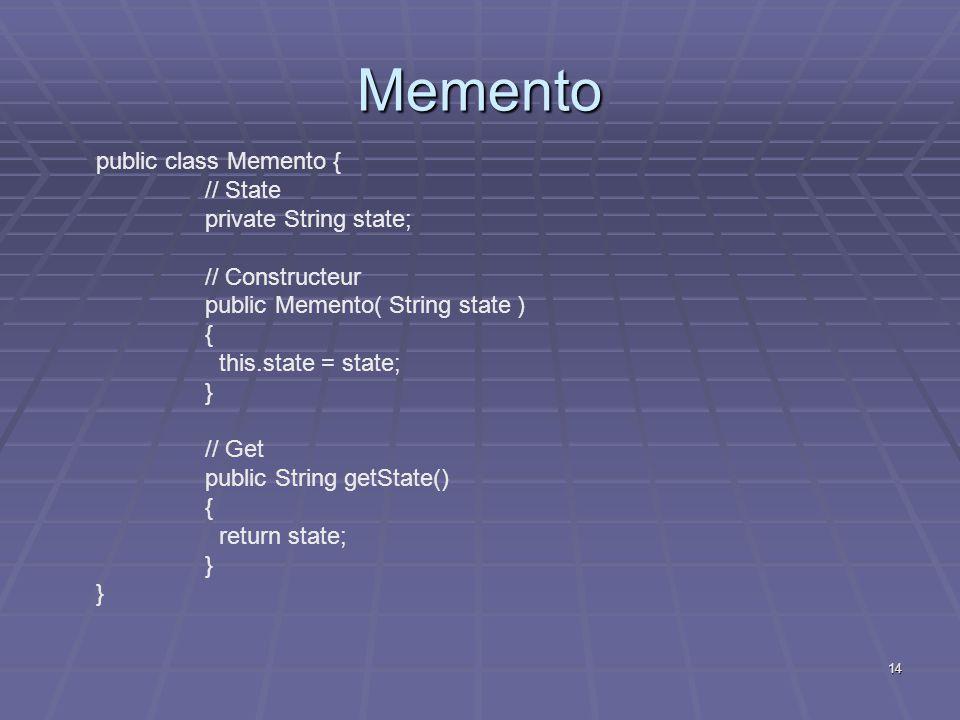 Memento public class Memento { // State private String state;