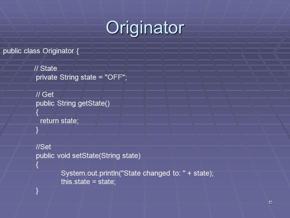 Originator public class Originator { // State