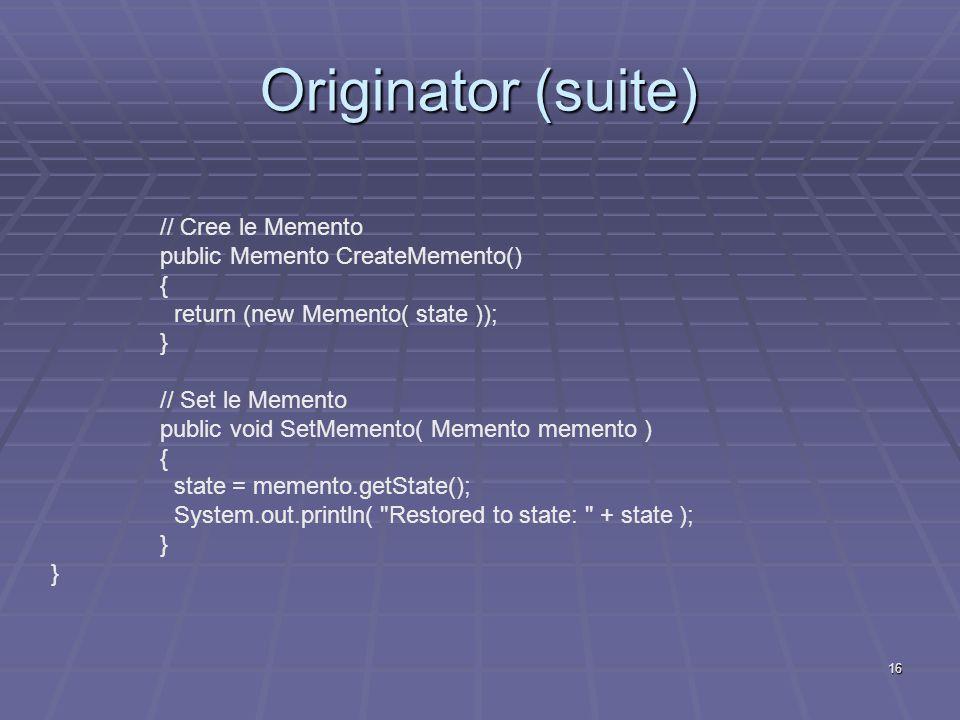 Originator (suite) // Cree le Memento public Memento CreateMemento() {