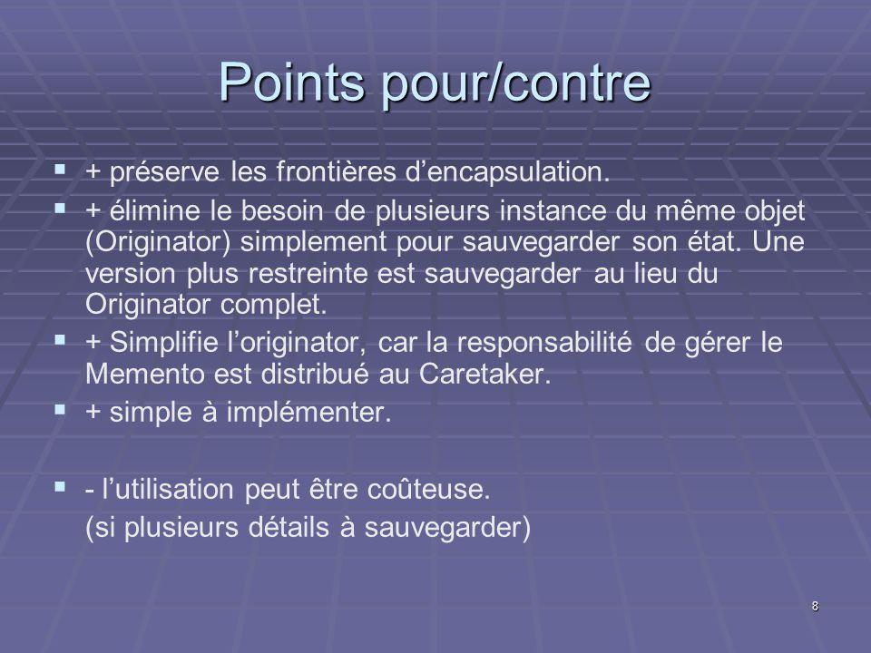 Points pour/contre + préserve les frontières d'encapsulation.