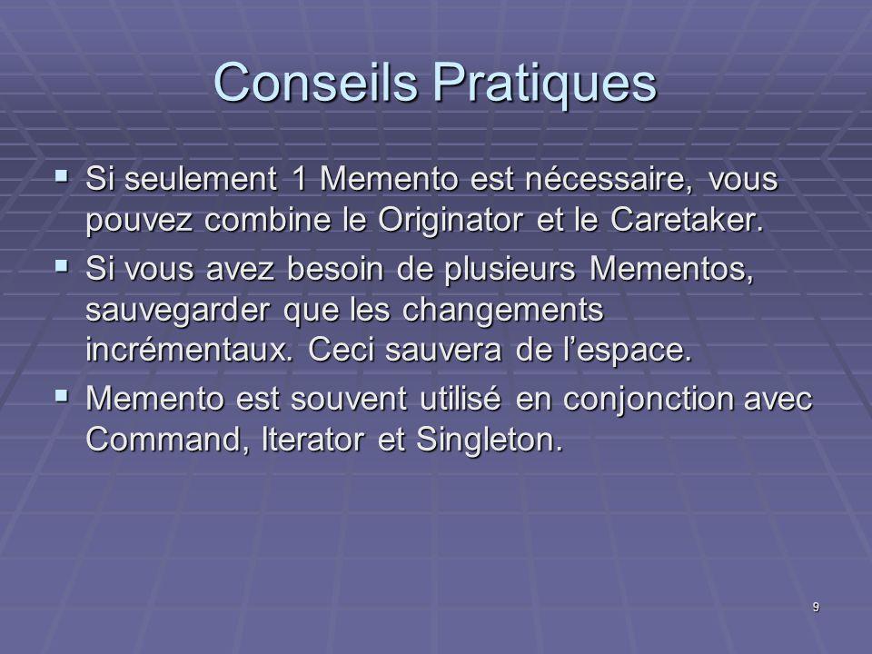 Conseils Pratiques Si seulement 1 Memento est nécessaire, vous pouvez combine le Originator et le Caretaker.