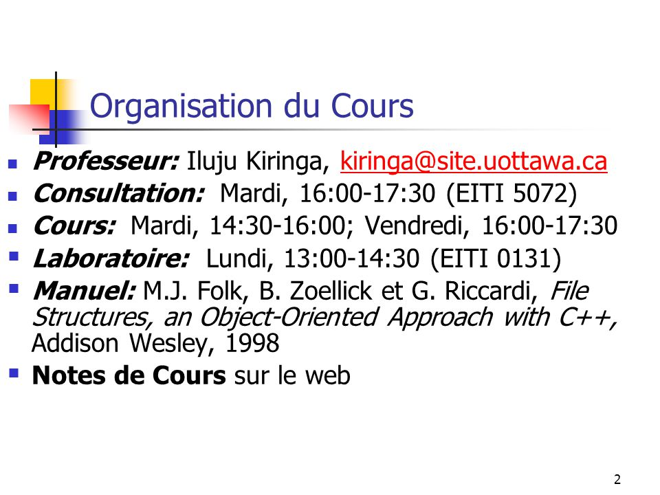 Organisation du Cours Professeur: Iluju Kiringa, kiringa@site.uottawa.ca. Consultation: Mardi, 16:00-17:30 (EITI 5072)