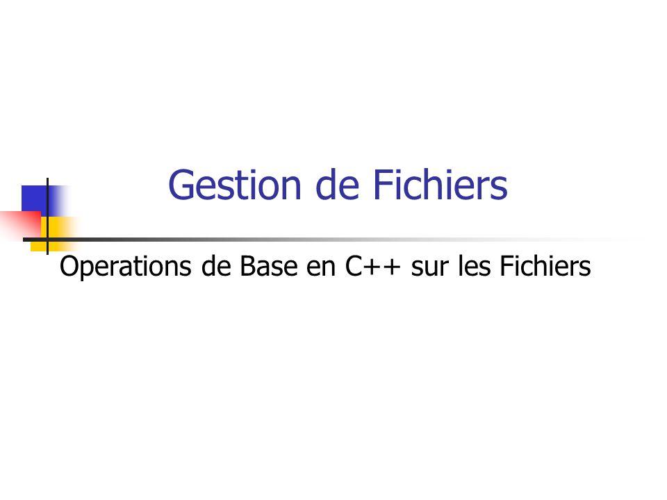 Operations de Base en C++ sur les Fichiers