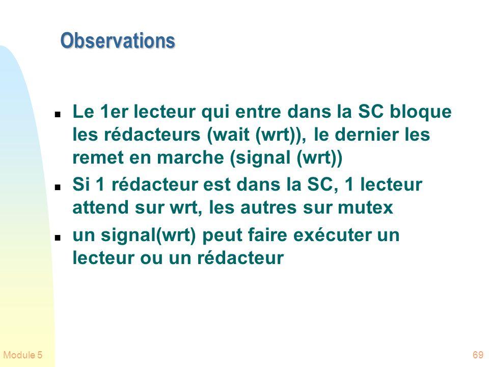 Observations Le 1er lecteur qui entre dans la SC bloque les rédacteurs (wait (wrt)), le dernier les remet en marche (signal (wrt))