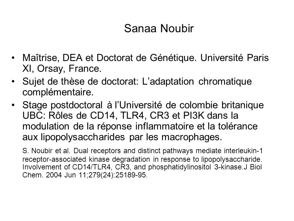 Sanaa Noubir Maîtrise, DEA et Doctorat de Génétique. Université Paris XI, Orsay, France.