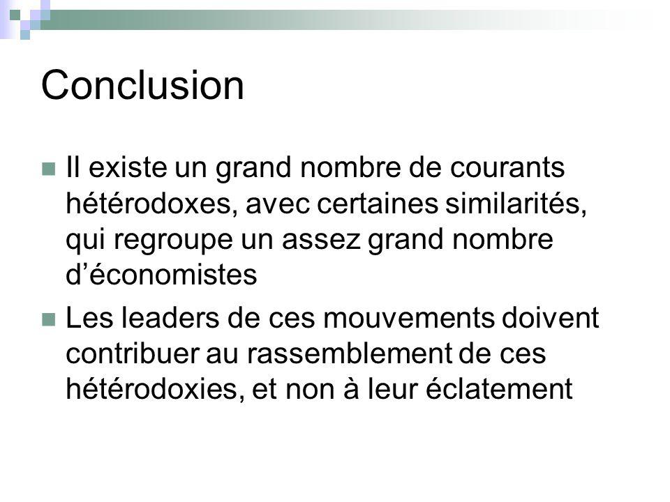 Conclusion Il existe un grand nombre de courants hétérodoxes, avec certaines similarités, qui regroupe un assez grand nombre d'économistes.