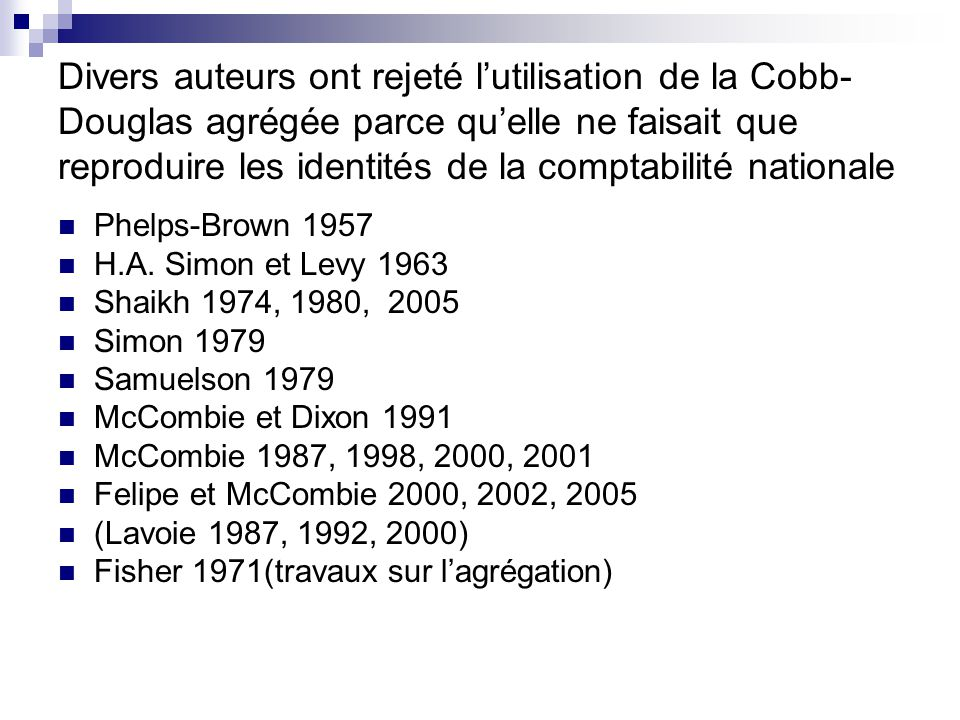 Divers auteurs ont rejeté l'utilisation de la Cobb-Douglas agrégée parce qu'elle ne faisait que reproduire les identités de la comptabilité nationale