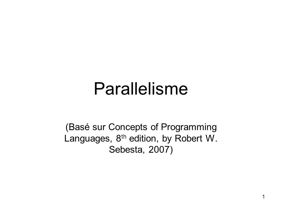 Parallelisme (Basé sur Concepts of Programming Languages, 8th edition, by Robert W. Sebesta, 2007)