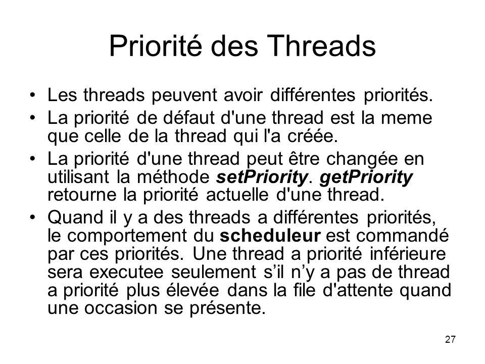 Priorité des Threads Les threads peuvent avoir différentes priorités.