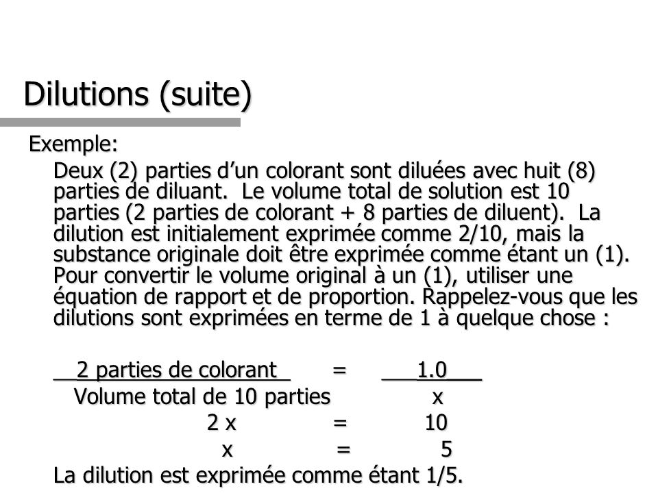 Dilutions (suite) Exemple: