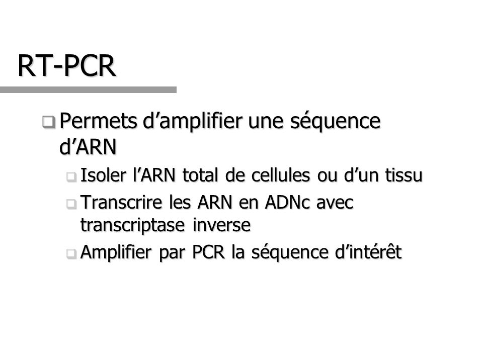 RT-PCR Permets d'amplifier une séquence d'ARN