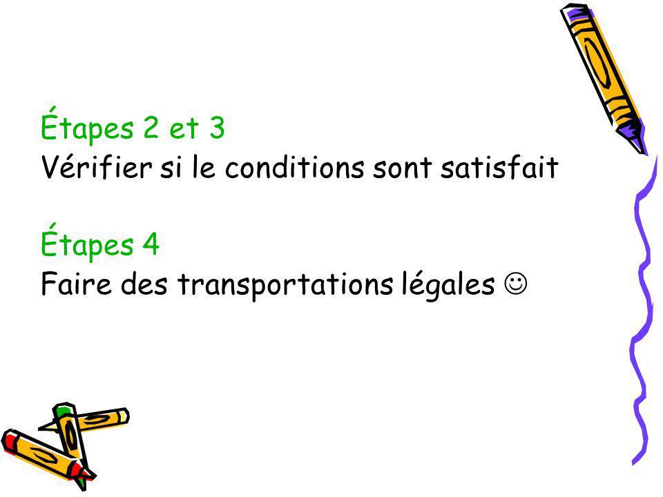 Étapes 2 et 3 Vérifier si le conditions sont satisfait Étapes 4 Faire des transportations légales 