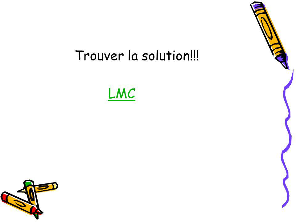 Trouver la solution!!! LMC