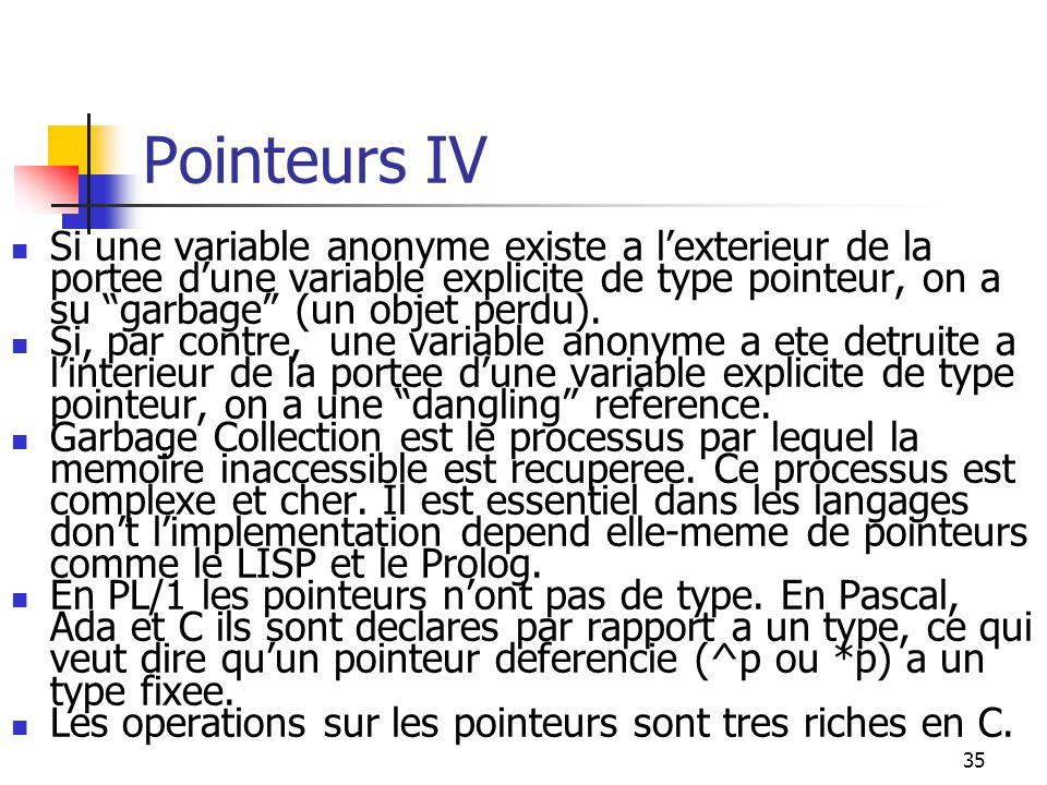 Pointeurs IV Si une variable anonyme existe a l'exterieur de la portee d'une variable explicite de type pointeur, on a su garbage (un objet perdu).