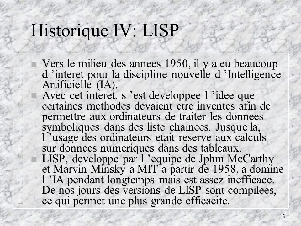 Historique IV: LISP Vers le milieu des annees 1950, il y a eu beaucoup d 'interet pour la discipline nouvelle d 'Intelligence Artificielle (IA).