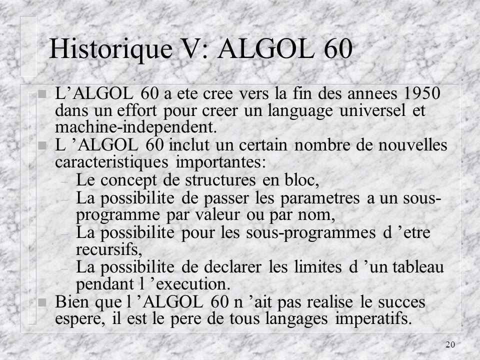 Historique V: ALGOL 60 L'ALGOL 60 a ete cree vers la fin des annees 1950 dans un effort pour creer un language universel et machine-independent.