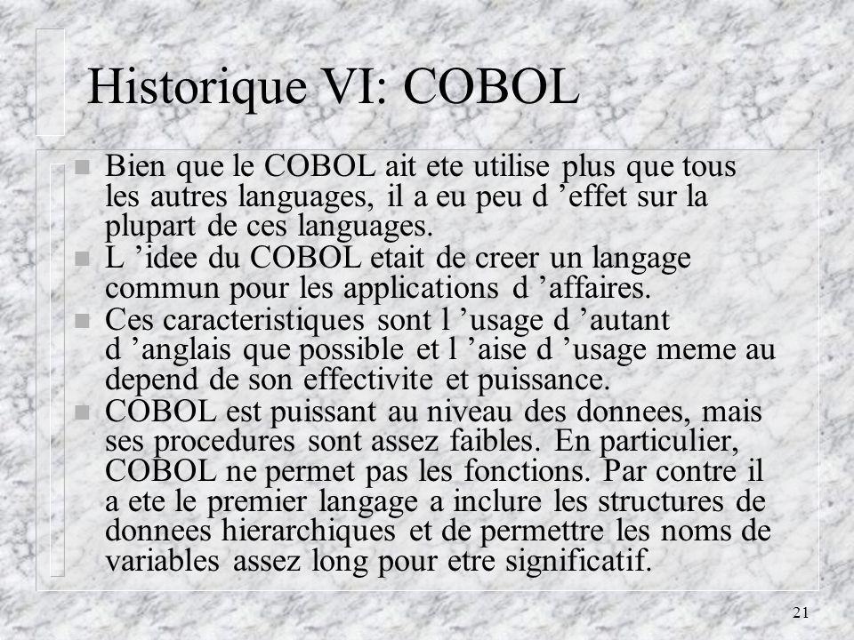 Historique VI: COBOL Bien que le COBOL ait ete utilise plus que tous les autres languages, il a eu peu d 'effet sur la plupart de ces languages.