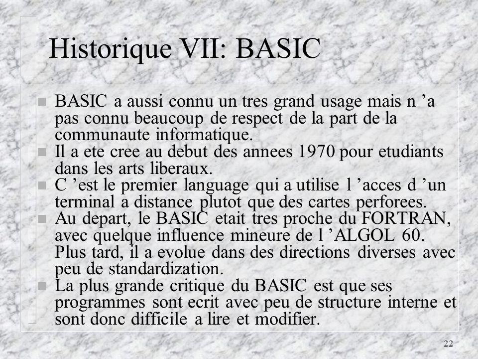 Historique VII: BASIC BASIC a aussi connu un tres grand usage mais n 'a pas connu beaucoup de respect de la part de la communaute informatique.