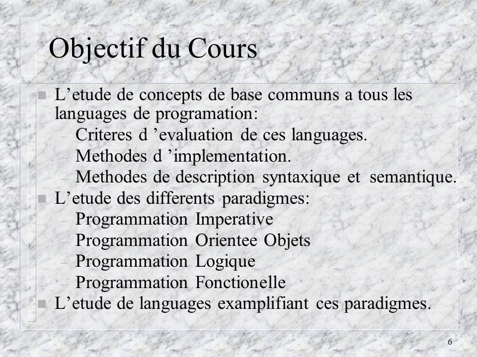 Objectif du Cours L'etude de concepts de base communs a tous les languages de programation: Criteres d 'evaluation de ces languages.