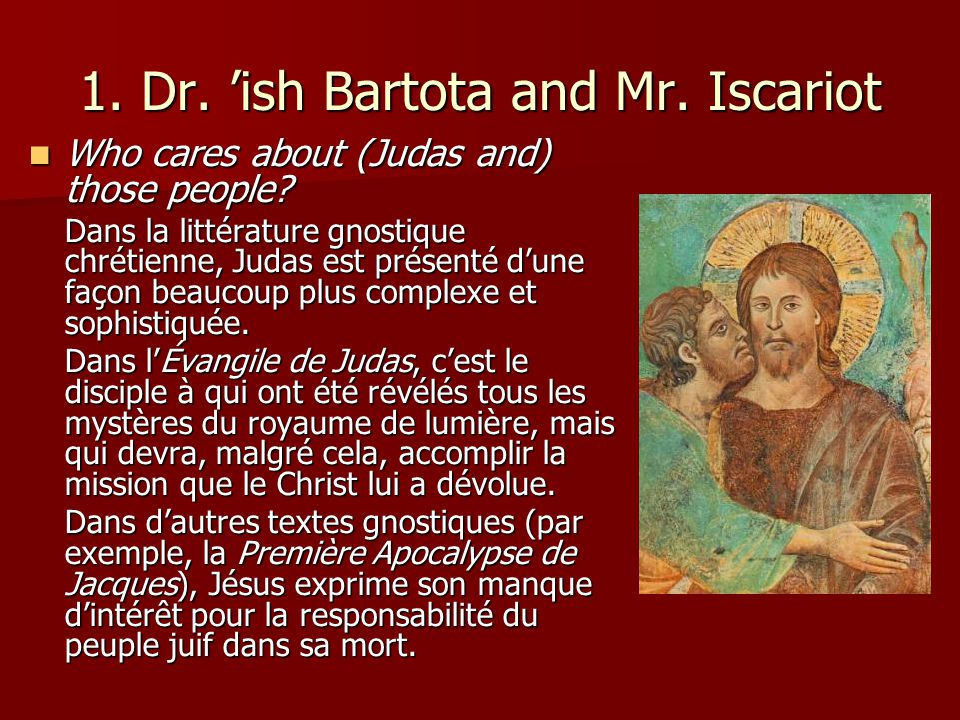 1. Dr. 'ish Bartota and Mr. Iscariot