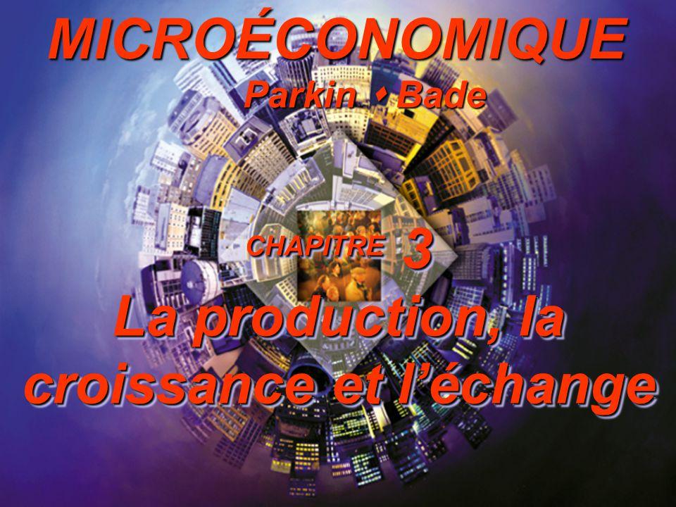 CHAPITRE 3 La production, la croissance et l'échange