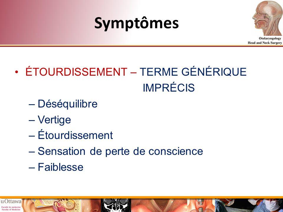 Symptômes ÉTOURDISSEMENT – TERME GÉNÉRIQUE IMPRÉCIS Déséquilibre