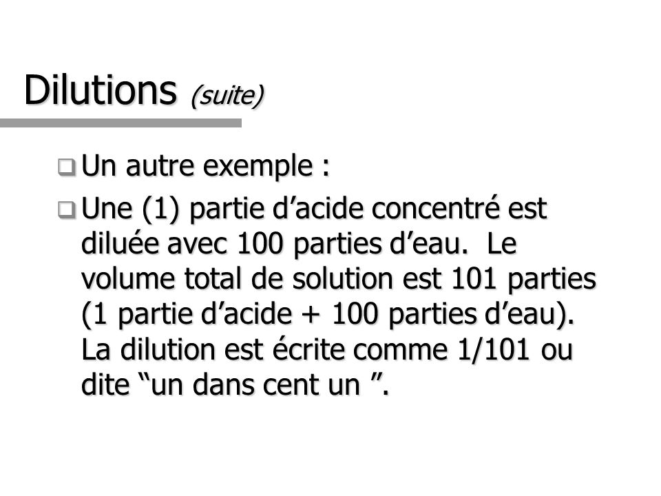 Dilutions (suite) Un autre exemple :