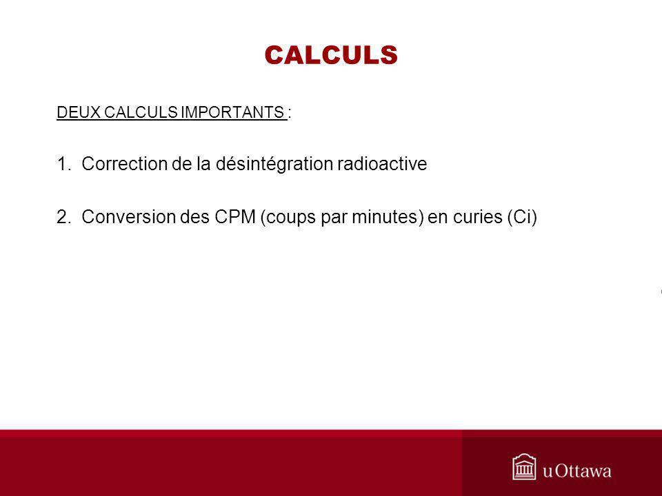 CALCULS 1. Correction de la désintégration radioactive